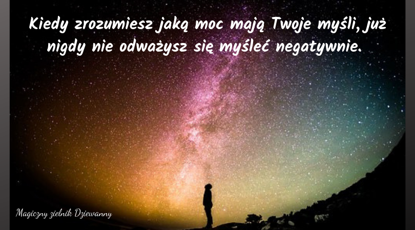 Kiedy zdasz sobie sprawę jaką moc mają Twoje myśli, już nigdy nie odważysz się myśleć negatywnie..png